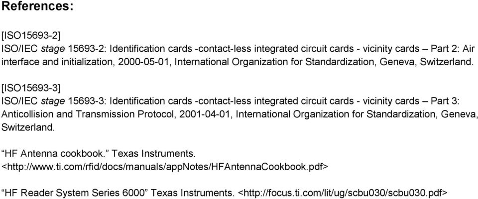 [ISO15693-3] ISO/IEC stage 15693-3: Identification cards -contact-less integrated circuit cards - vicinity cards Part 3: Anticollision and Transmission Protocol, 2001-04-01,