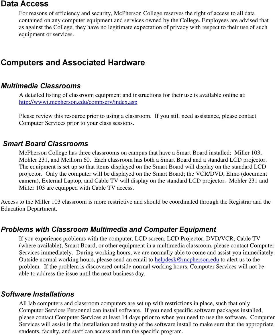 Computers and Associated Hardware Multimedia Classrooms A detailed listing of classroom equipment and instructions for their use is available online at: http://wwwi.mcpherson.edu/compserv/index.