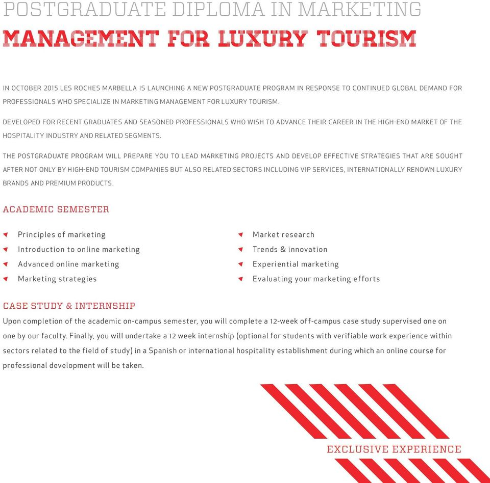 DEVELOPED FOR RECENT GRADUATES AND SEASONED PROFESSIONALS WHO WISH TO ADVANCE THEIR CAREER IN THE HIGH-END MARKET OF THE HOSPITALITY INDUSTRY AND RELATED SEGMENTS.