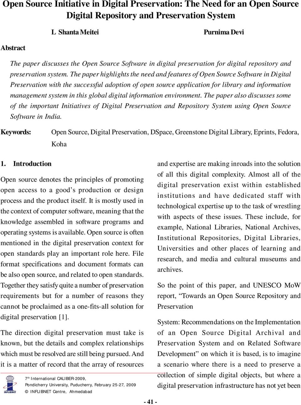 The paper highlights the need and features of Open Source Software in Digital Preservation with the successful adoption of open source application for library and information management system in