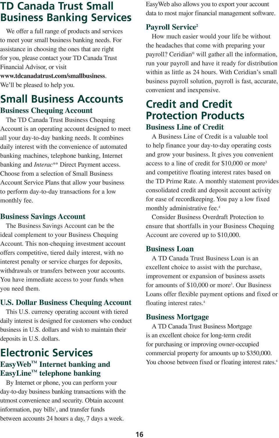 Small Business Accounts Business Chequing Account The TD Canada Trust Business Chequing Account is an operating account designed to meet all your day-to-day banking needs.