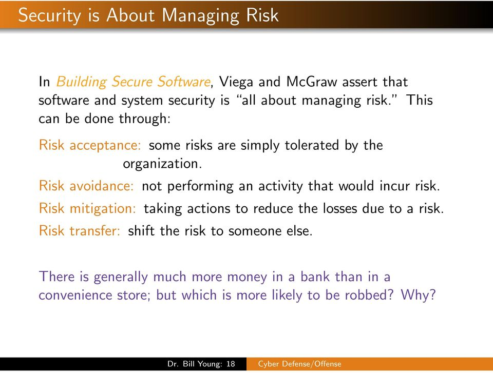 Risk avoidance: not performing an activity that would incur risk. Risk mitigation: taking actions to reduce the losses due to a risk.