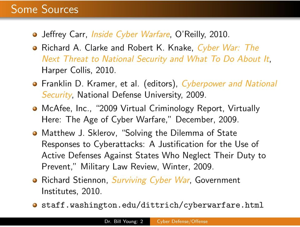(editors), Cyberpower and National Security, National Defense University, 2009. McAfee, Inc., 2009 Virtual Criminology Report, Virtually Here: The Age of Cyber Warfare, December, 2009.