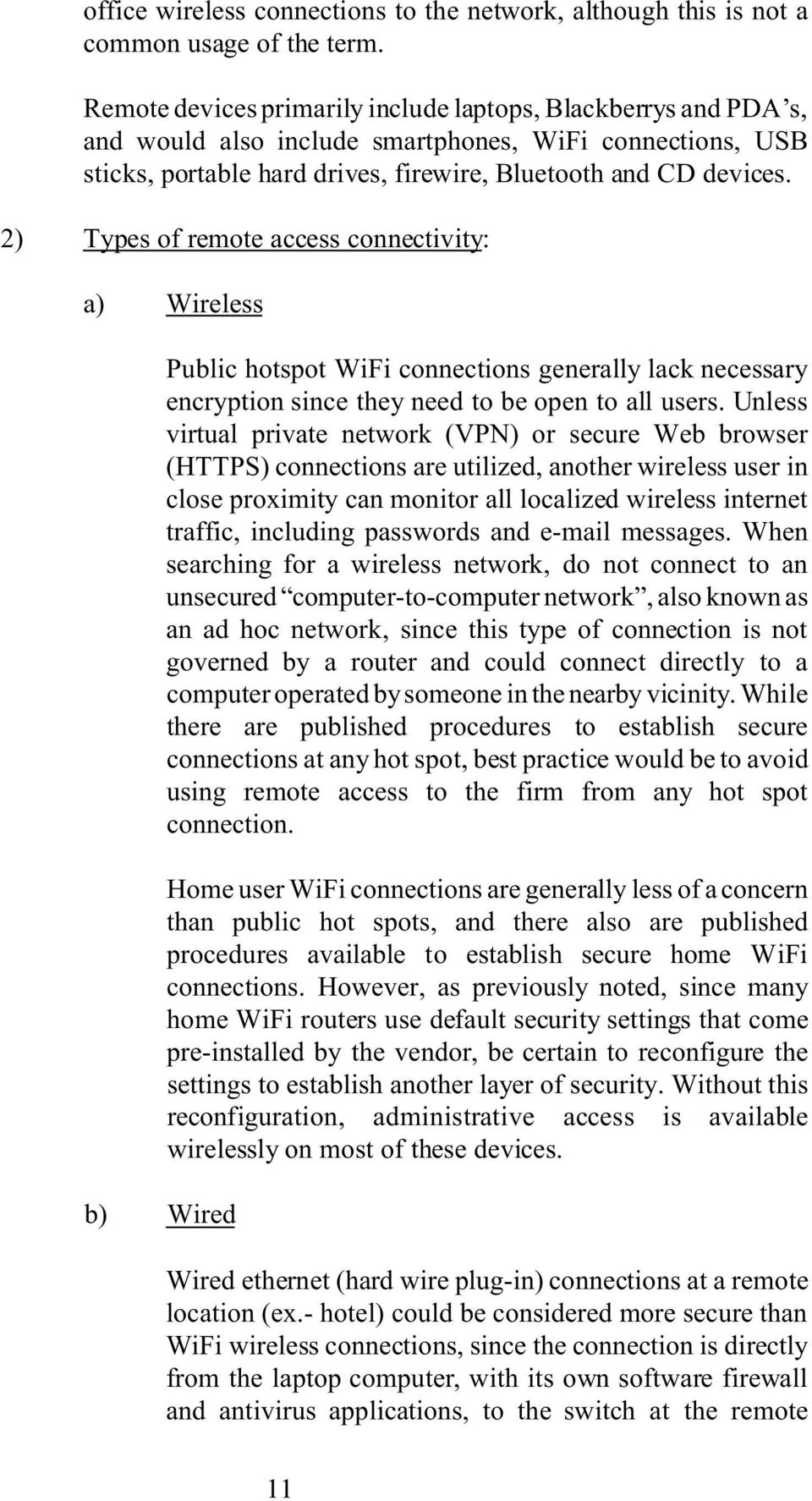2) Types of remote access connectivity: a) Wireless b) Wired Public hotspot WiFi connections generally lack necessary encryption since they need to be open to all users.