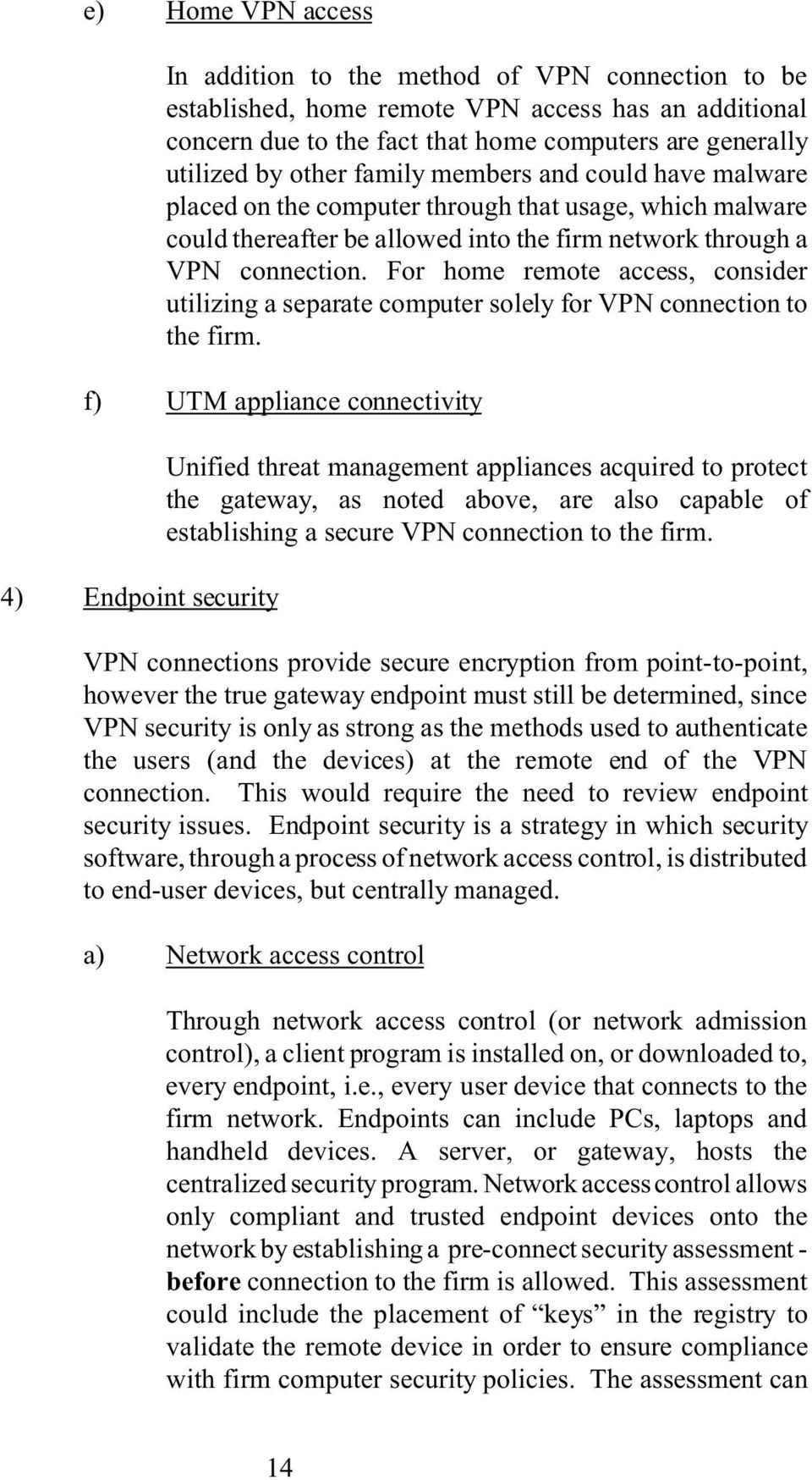 For home remote access, consider utilizing a separate computer solely for VPN connection to the firm.