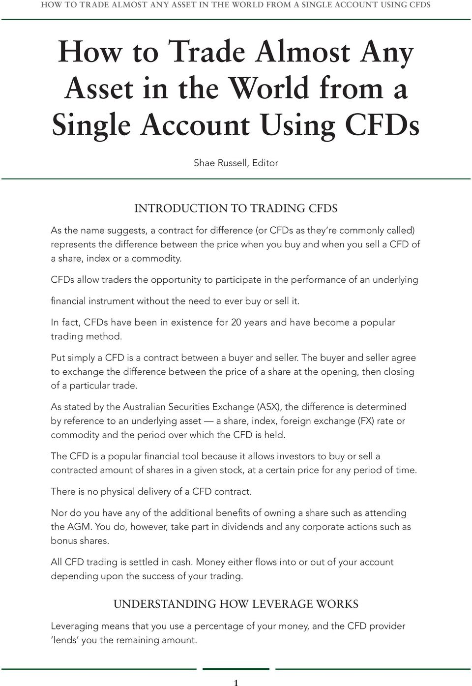 CFDs allow traders the opportunity to participate in the performance of an underlying financial instrument without the need to ever buy or sell it.