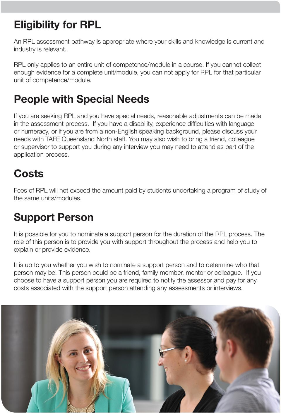 People with Special Needs If you are seeking RPL and you have special needs, reasonable adjustments can be made in the assessment process.