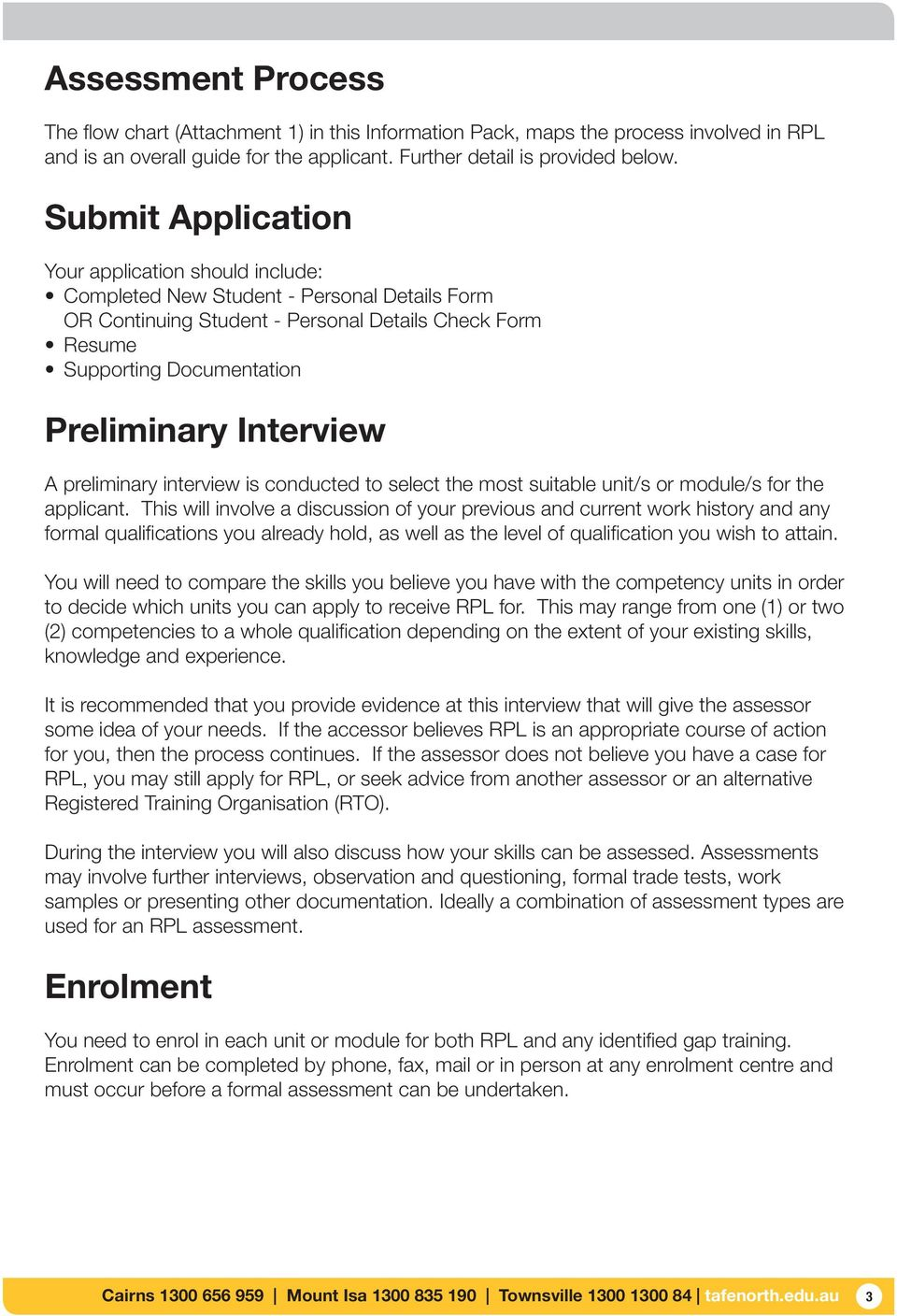 Interview A preliminary interview is conducted to select the most suitable unit/s or module/s for the applicant.