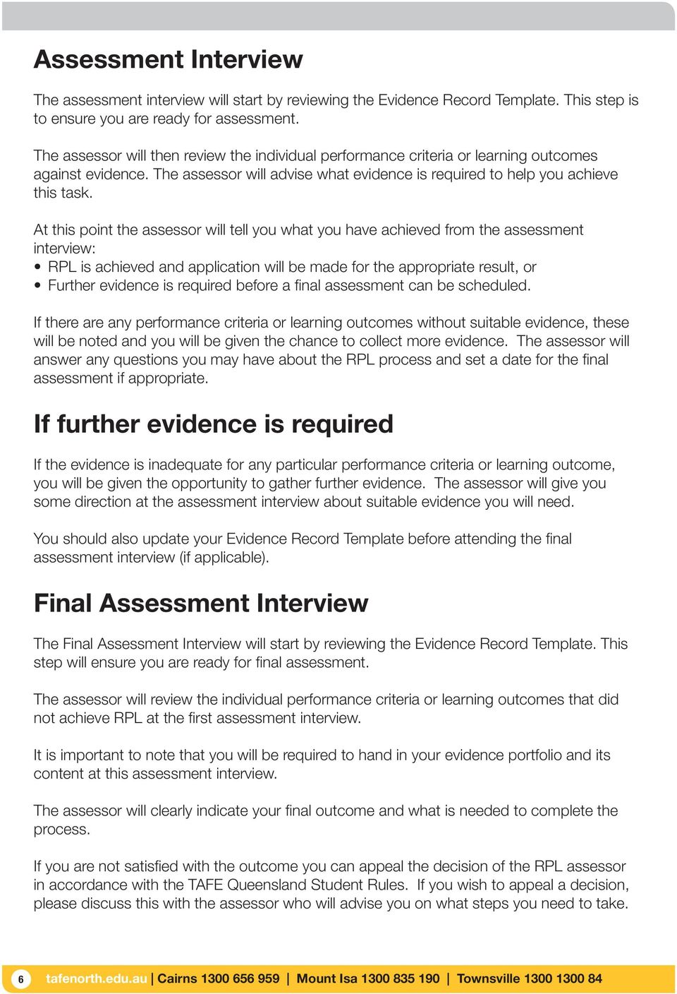 At this point the assessor will tell you what you have achieved from the assessment interview: RPL is achieved and application will be made for the appropriate result, or Further evidence is required