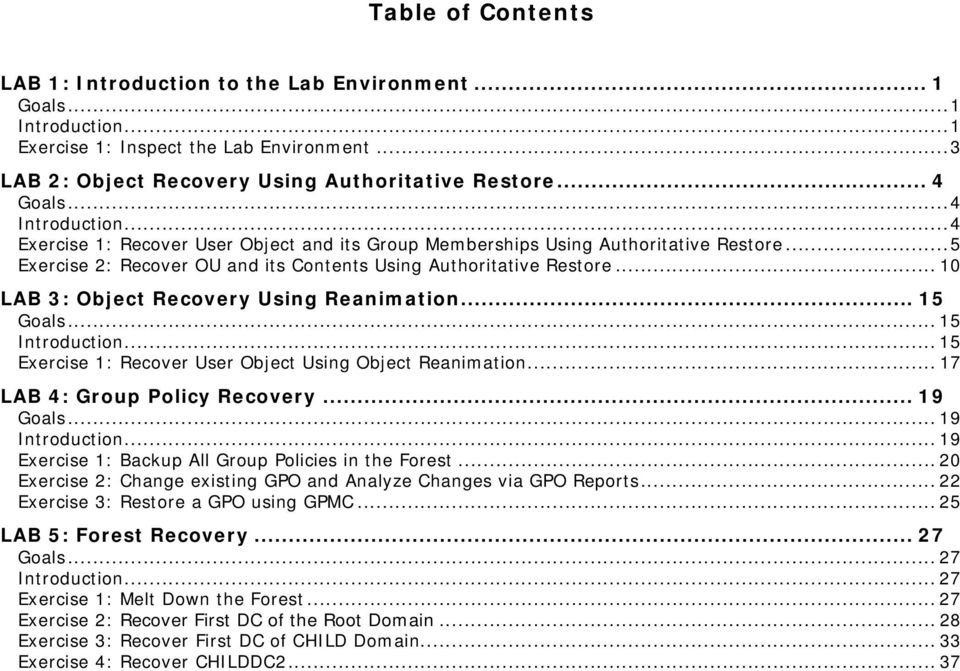 .. 10 LAB 3: Object Recovery Using Reanimation... 15 Goals... 15 Introduction... 15 Exercise 1: Recover User Object Using Object Reanimation... 17 LAB 4: Group Policy Recovery... 19 Goals.