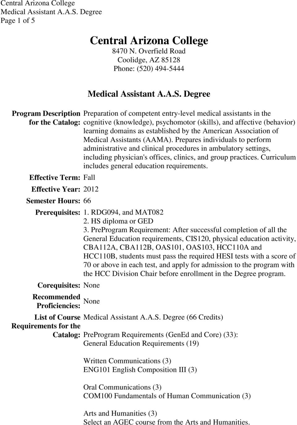 assistants in the cognitive (knowledge), psychomotor (skills), and affective (behavior) learning domains as established by the American Association of Medical Assistants (AAMA).