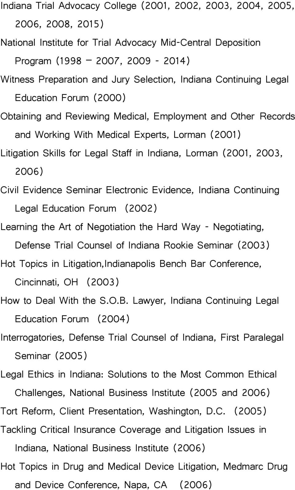 Legal Staff in Indiana, Lorman (2001, 2003, 2006) Civil Evidence Seminar Electronic Evidence, Indiana Continuing Legal Education Forum (2002) Learning the Art of Negotiation the Hard Way -