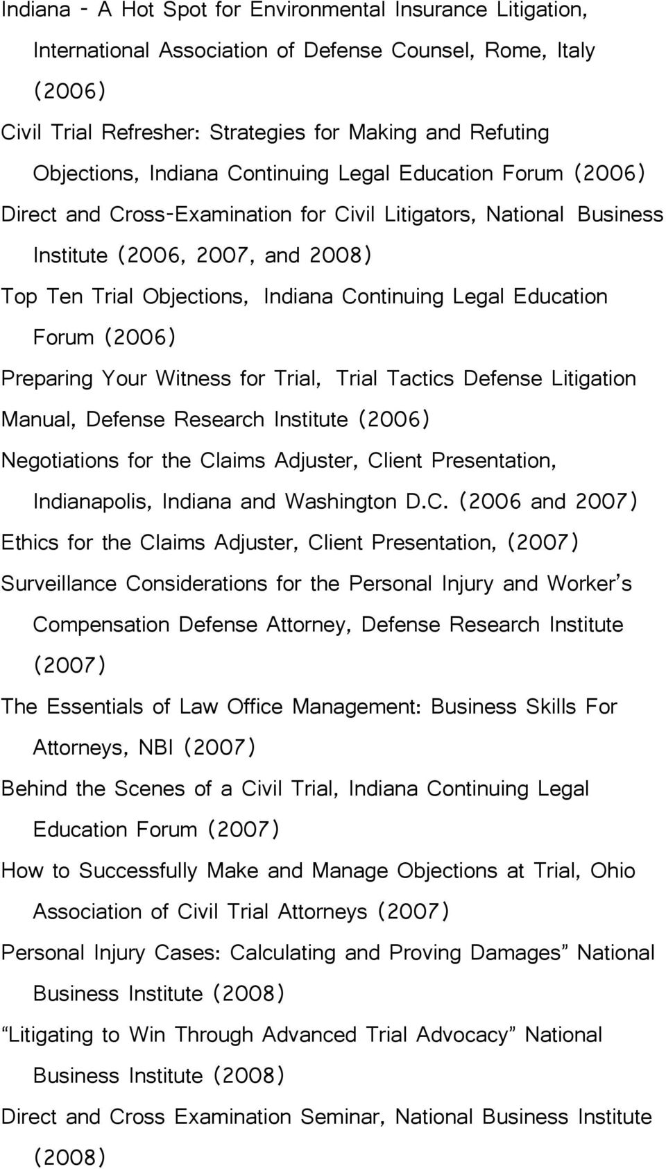 Legal Education Forum (2006) Preparing Your Witness for Trial, Trial Tactics Defense Litigation Manual, Defense Research Institute (2006) Negotiations for the Claims Adjuster, Client Presentation,