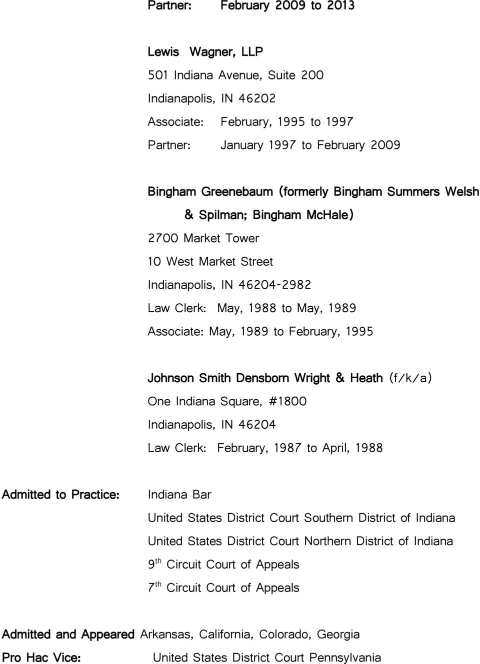 Johnson Smith Densborn Wright & Heath (f/k/a) One Indiana Square, #1800 Indianapolis, IN 46204 Law Clerk: February, 1987 to April, 1988 Admitted to Practice: Indiana Bar United States District Court