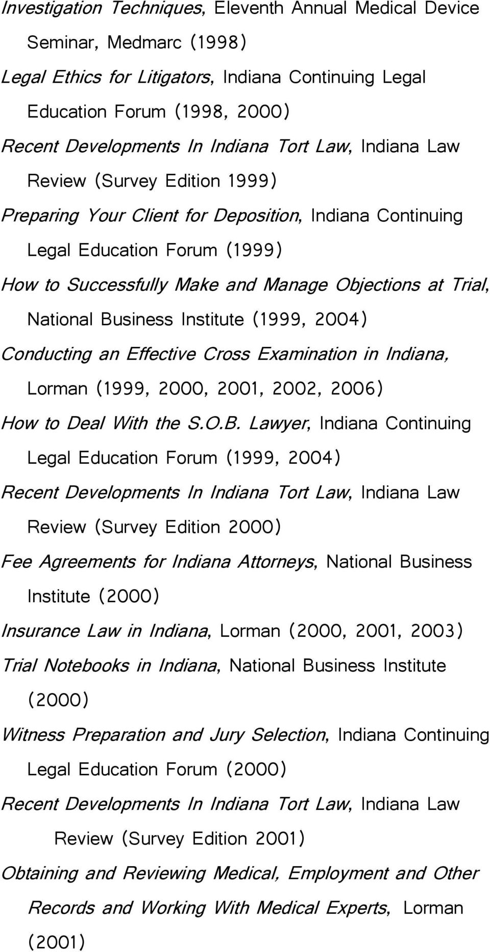 Business Institute (1999, 2004) Conducting an Effective Cross Examination in Indiana, Lorman (1999, 2000, 2001, 2002, 2006) How to Deal With the S.O.B. Lawyer, Indiana Continuing Legal Education