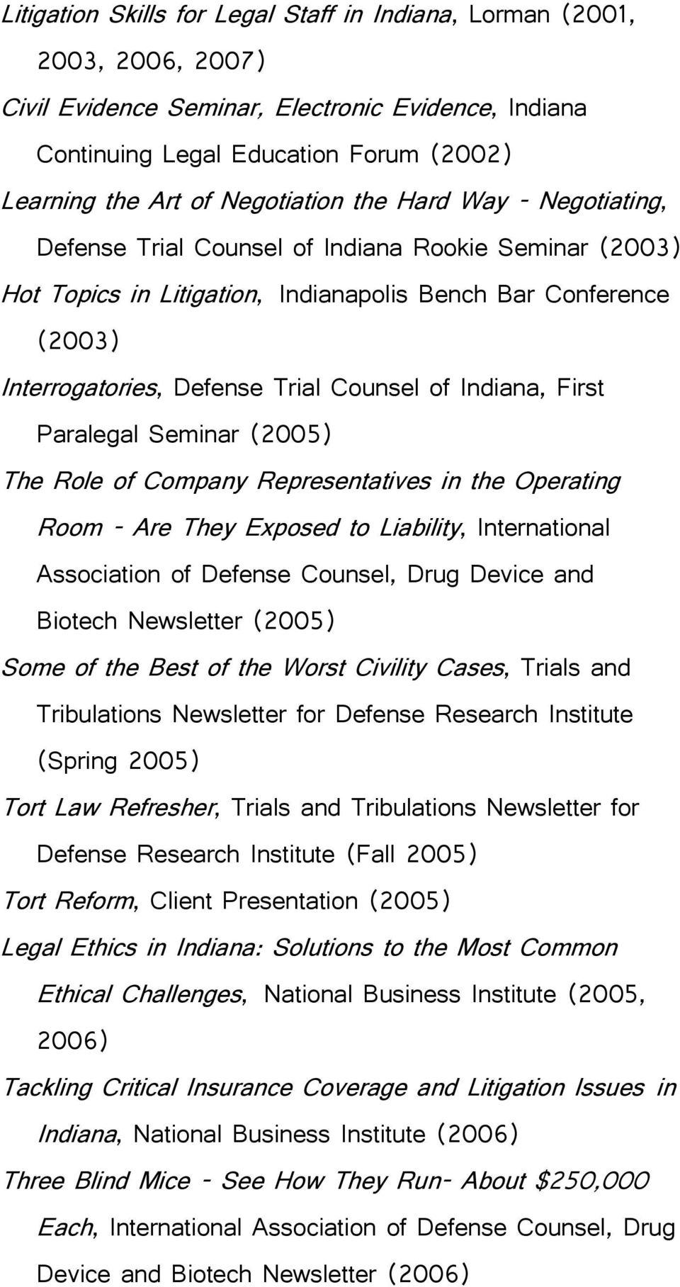 Counsel of Indiana, First Paralegal Seminar (2005) The Role of Company Representatives in the Operating Room - Are They Exposed to Liability, International Association of Defense Counsel, Drug Device