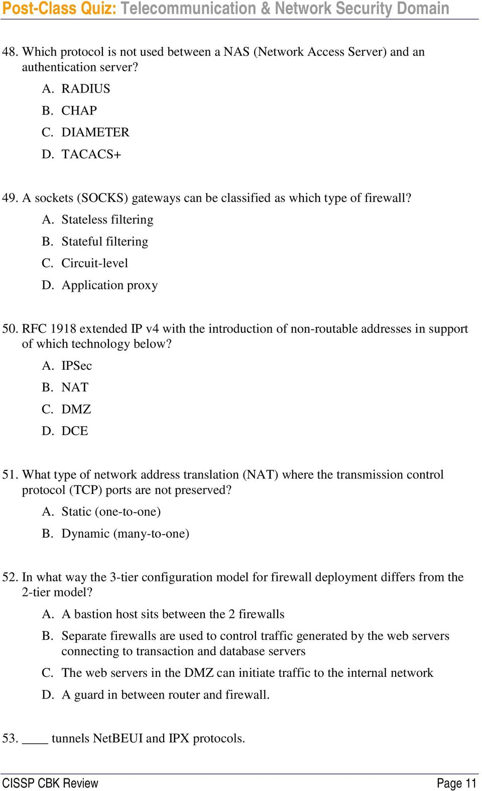 RFC 1918 extended IP v4 with the introduction of non-routable addresses in support of which technology below? A. IPSec B. NAT C. DMZ D. DCE 51.