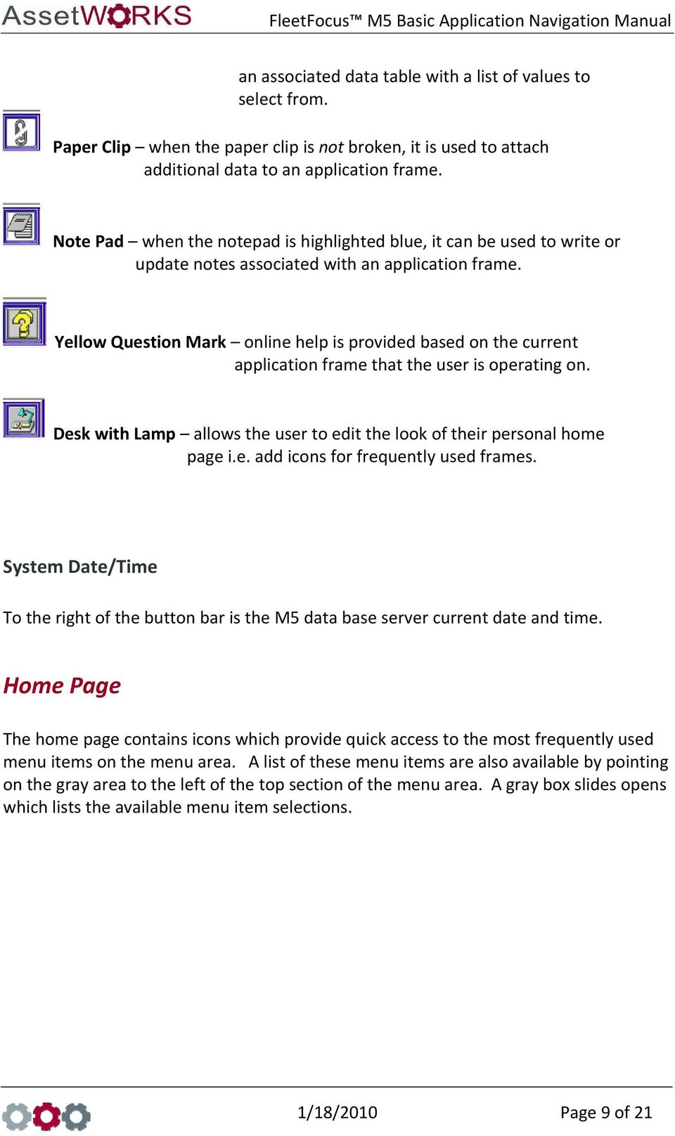 Yellow Question Mark online help is provided based on the current application frame that the user is operating on. Desk with Lamp allows the user to edit the look of their personal home page i.e. add icons for frequently used frames.