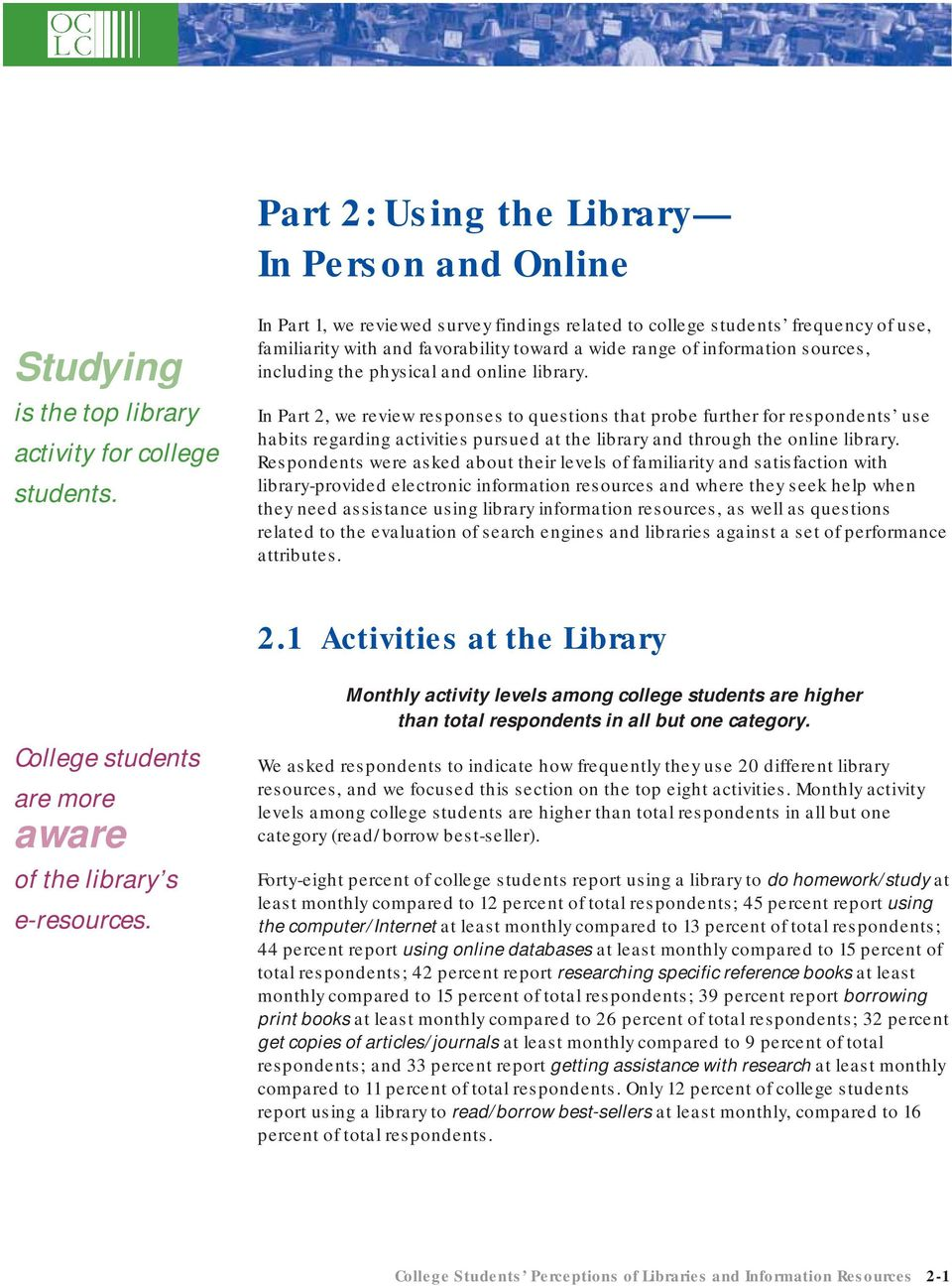 library. In Part 2, we review responses to questions that probe further for respondents use habits regarding activities pursued at the library and through the online library.