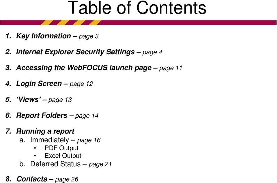 Accessing the WebFOCUS launch page page 11 4. Login Screen page 12 5.