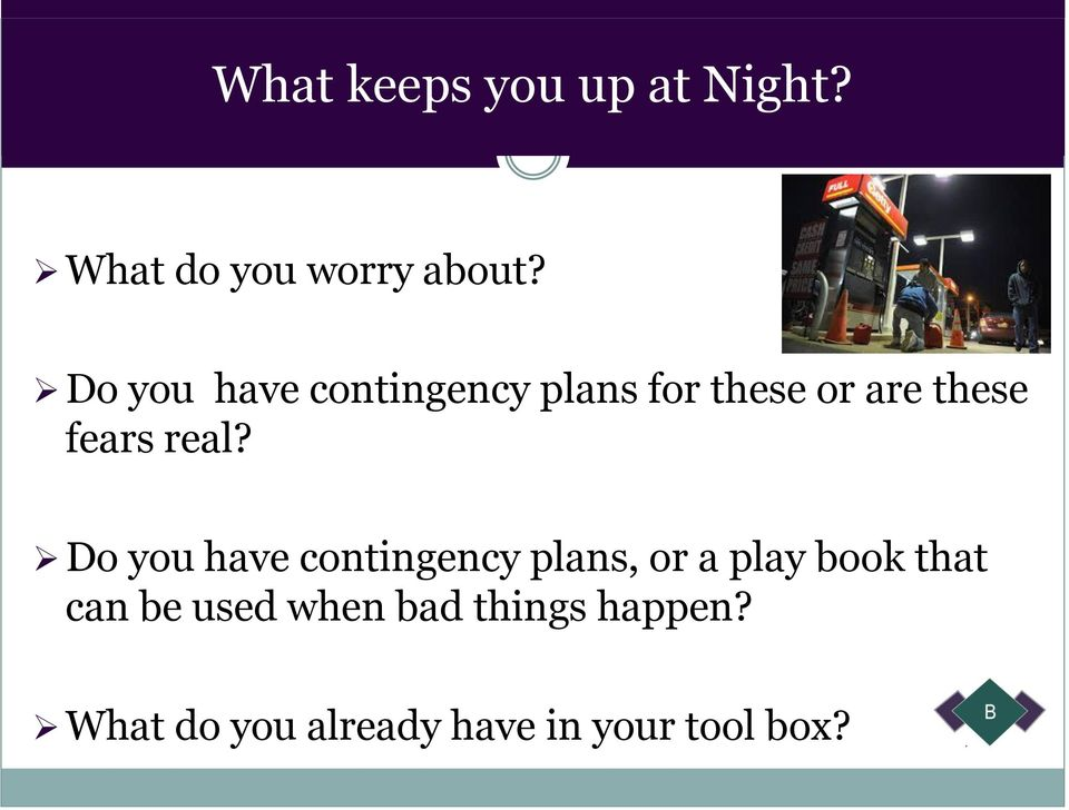 real? Do you have contingency plans, or a play book that can