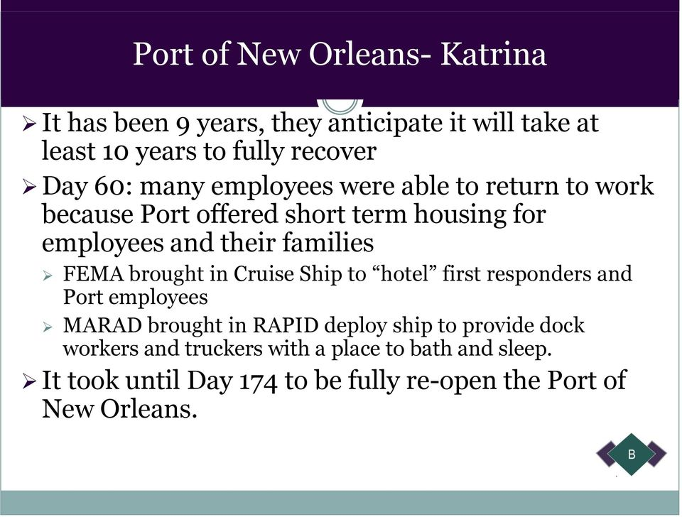 FEMA brought in Cruise Ship to hotel first responders and Port employees MARAD brought in RAPID deploy ship to provide