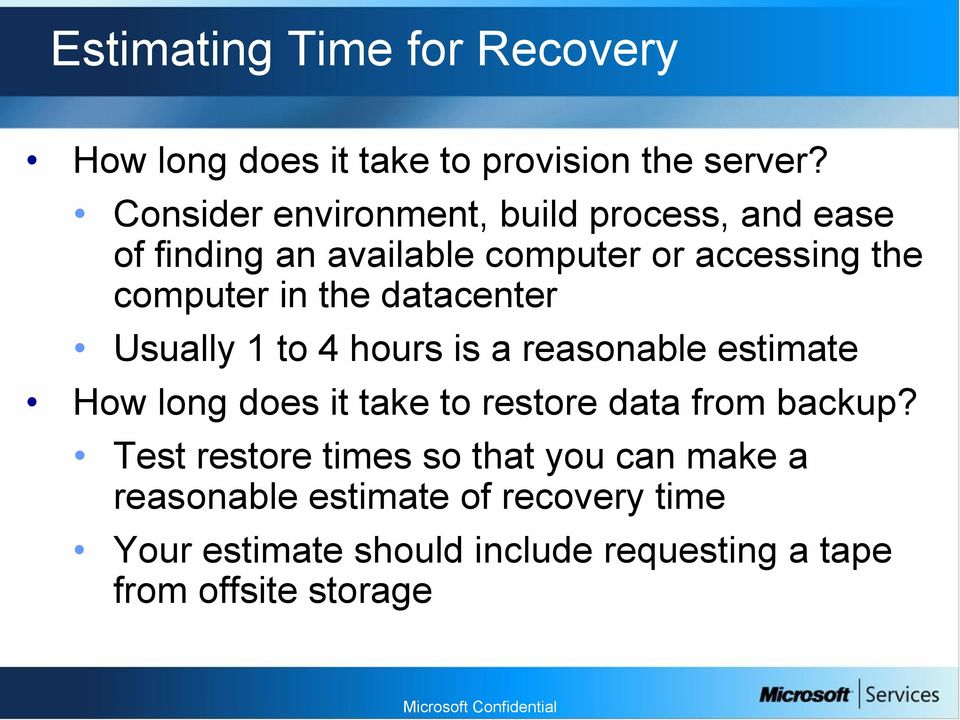 the datacenter Usually 1 to 4 hours is a reasonable estimate How long does it take to restore data from backup?