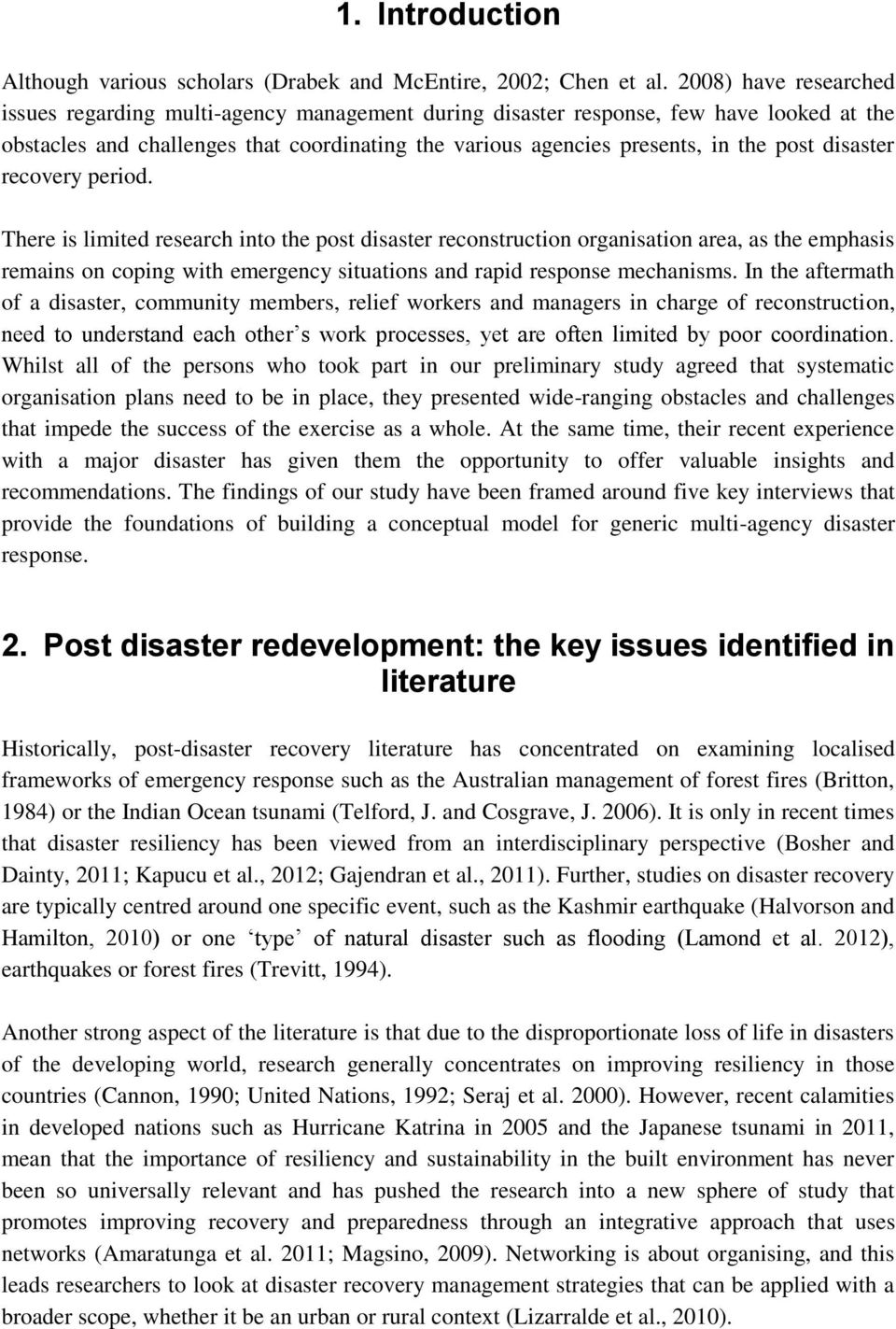 disaster recovery period. There is limited research into the post disaster reconstruction organisation area, as the emphasis remains on coping with emergency situations and rapid response mechanisms.