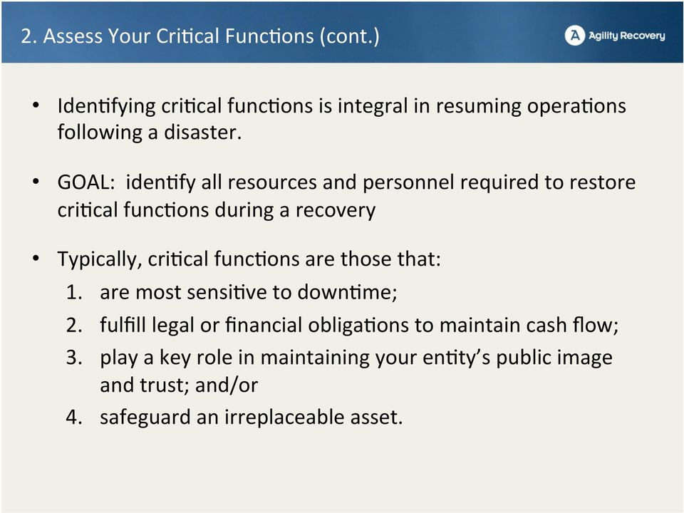 GOAL: iden<fy all resources and personnel required to restore cri<cal func<ons during a recovery Typically, cri<cal