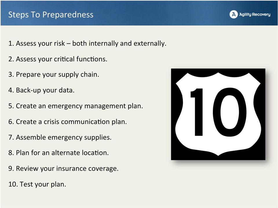 Create an emergency management plan. 6. Create a crisis communica<on plan. 7.