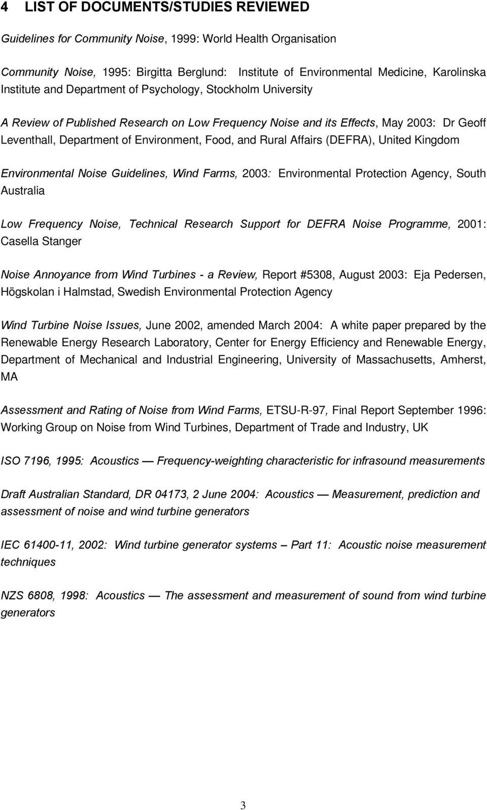 Rural Affairs (DEFRA), United Kingdom Environmental Noise Guidelines, Wind Farms, 2003: Environmental Protection Agency, South Australia Low Frequency Noise, Technical Research Support for DEFRA