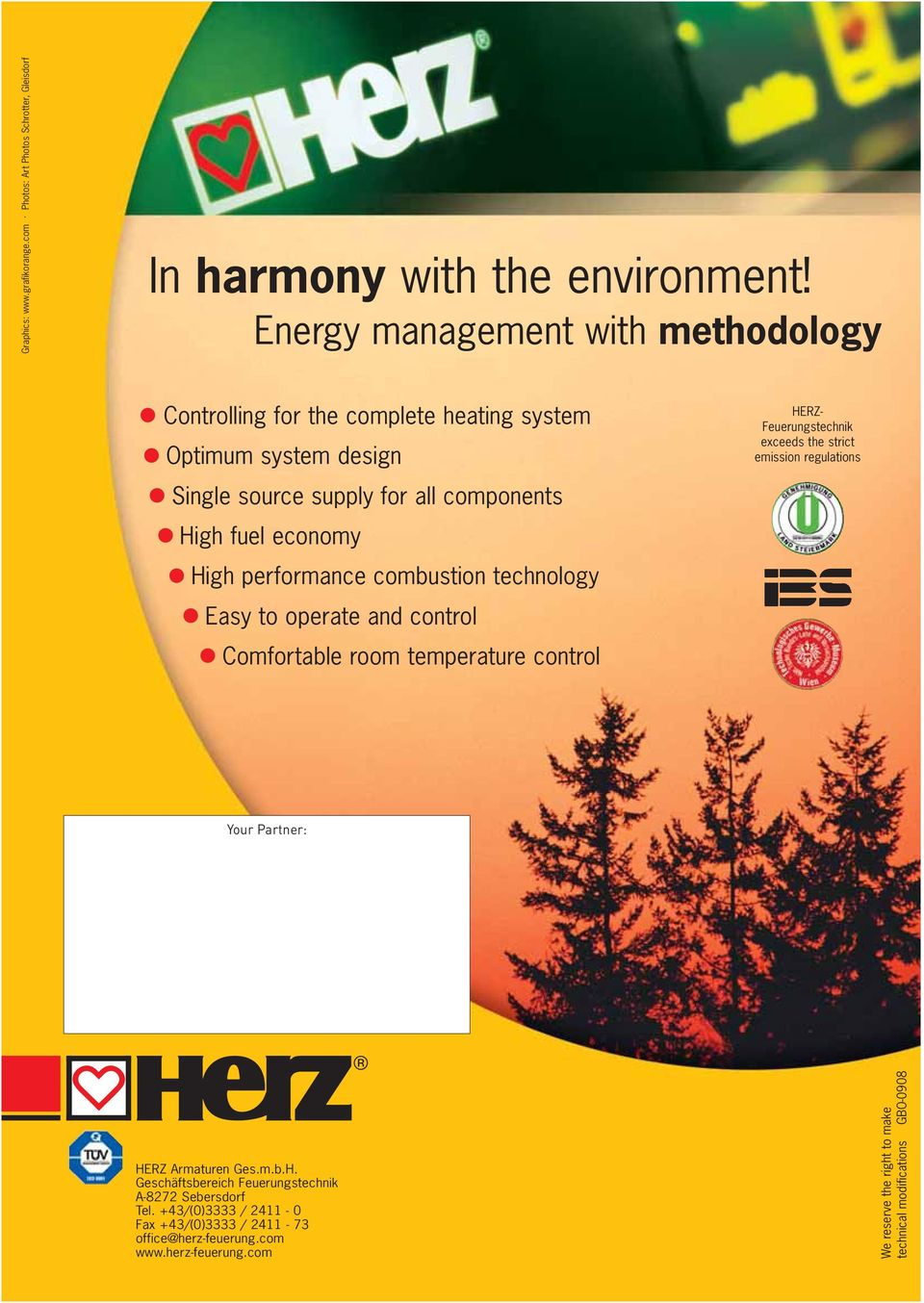 performance combustion technology Easy to operate and control Comfortable room temperature control HERZ- Feuerungstechnik exceeds the strict emission regulations Your