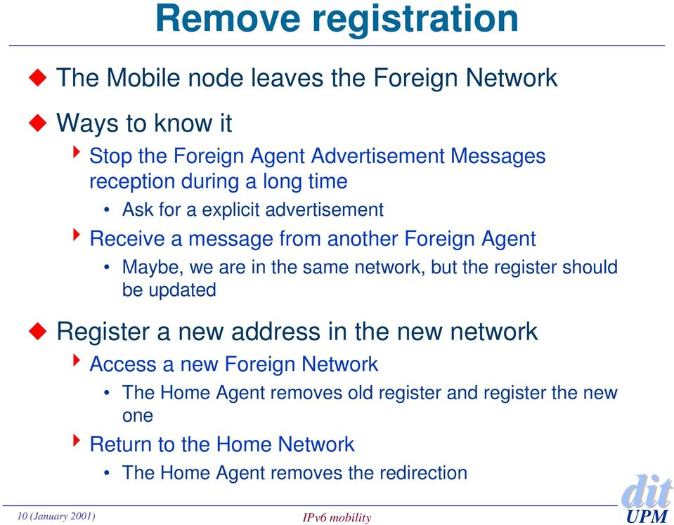 same network, but the register should be updated Register a new address in the new network 4 Access a new Foreign Network The Home
