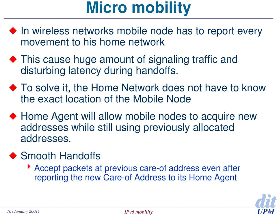To solve it, the Home Network does not have to know the exact location of the Mobile Node Home Agent will allow mobile nodes to