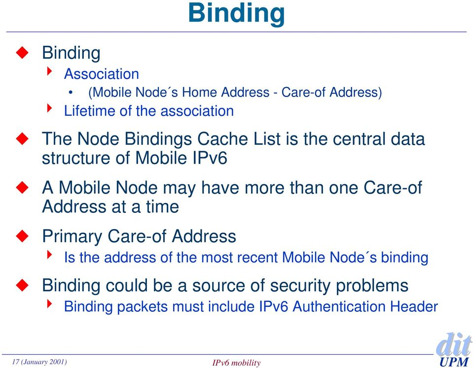 Care-of Address at a time Primary Care-of Address 4 Is the address of the most recent Mobile Node s binding
