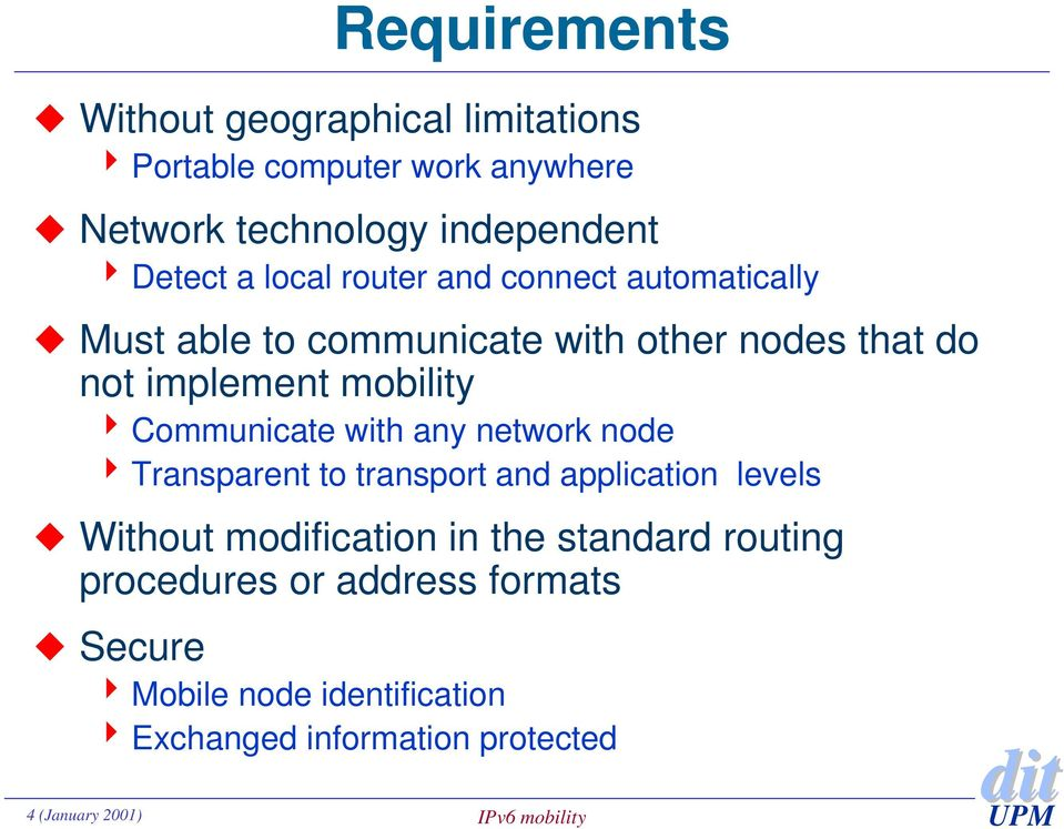 Communicate with any network node 4 Transparent to transport and application levels Without modification in the standard