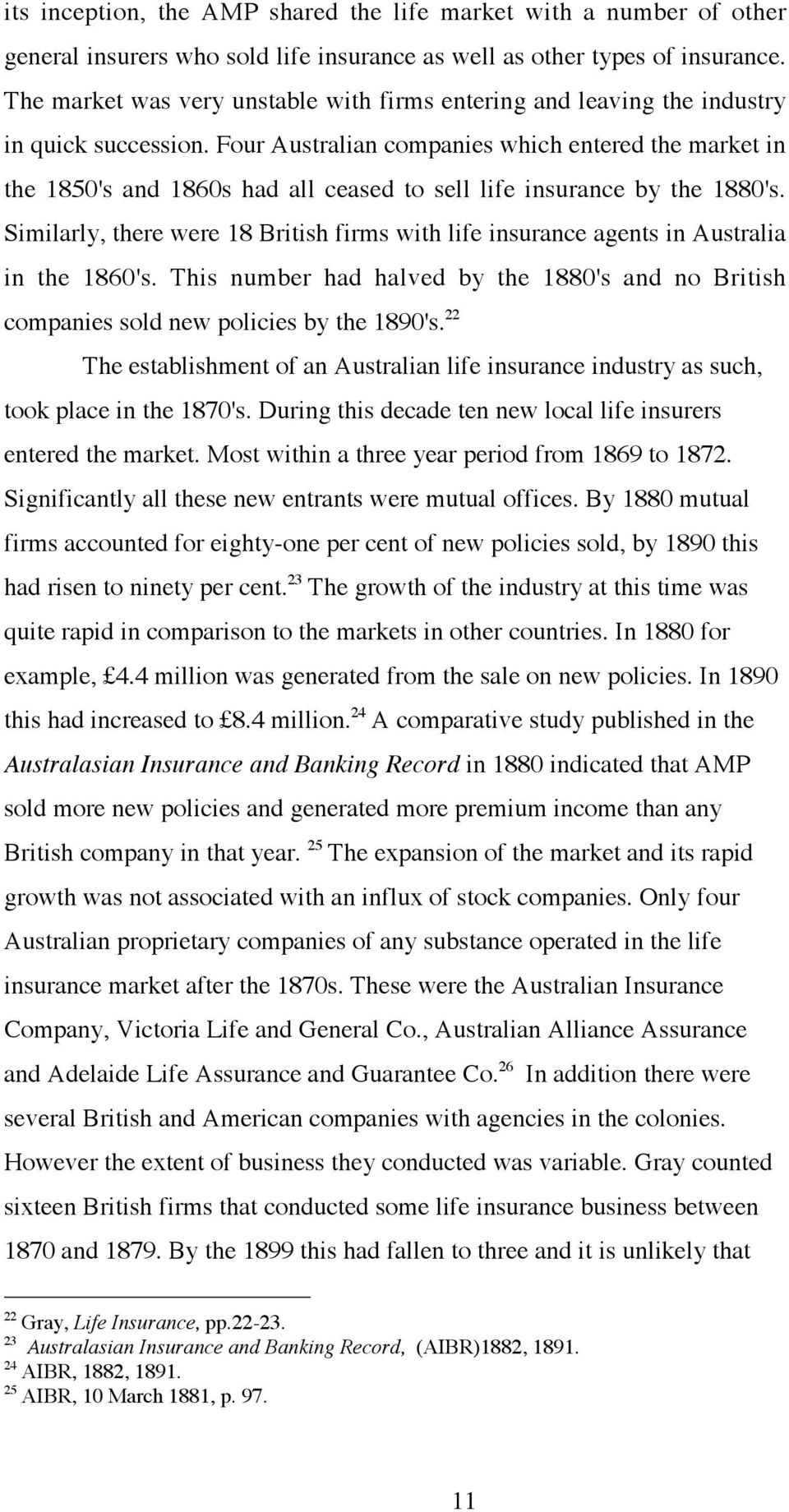 Four Australian companies which entered the market in the 1850's and 1860s had all ceased to sell life insurance by the 1880's.