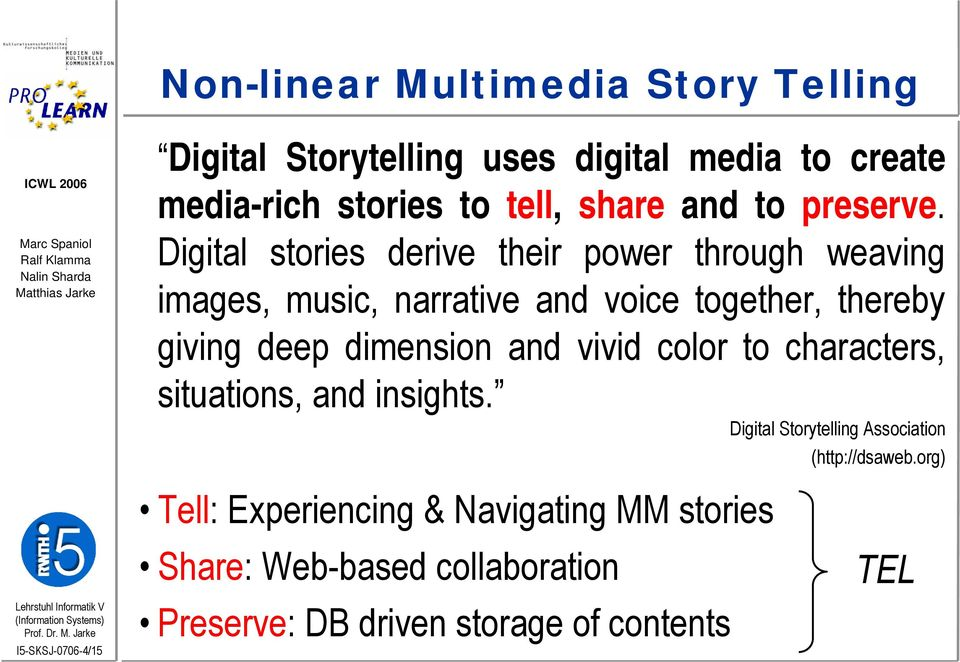 Digital stories derive their power through weaving images, music, narrative and voice together, thereby giving deep dimension