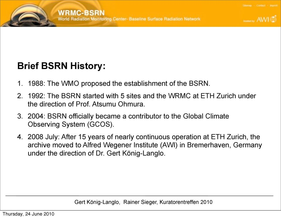 2004: BSRN officially became a contributor to the Global Climate Observing System (GCOS). 4.