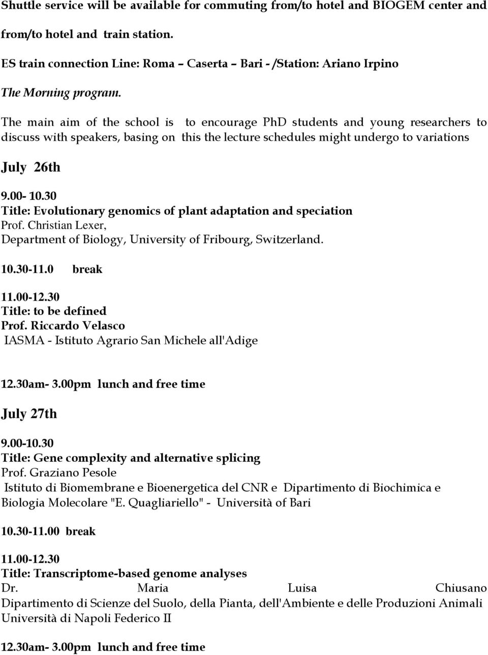 The main aim of the school is to encourage PhD students and young researchers to discuss with speakers, basing on this the lecture schedules might undergo to variations July 26th 9.00-10.