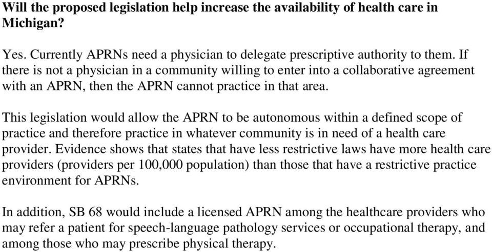 This legislation would allow the APRN to be autonomous within a defined scope of practice and therefore practice in whatever community is in need of a health care provider.