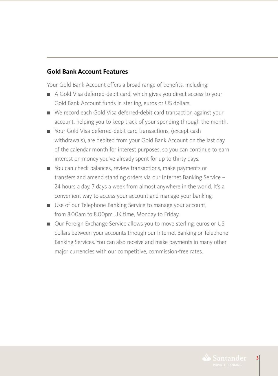 n Your Gold Visa deferred-debit card transactions, (except cash withdrawals), are debited from your Gold Bank Account on the last day of the calendar month for interest purposes, so you can continue