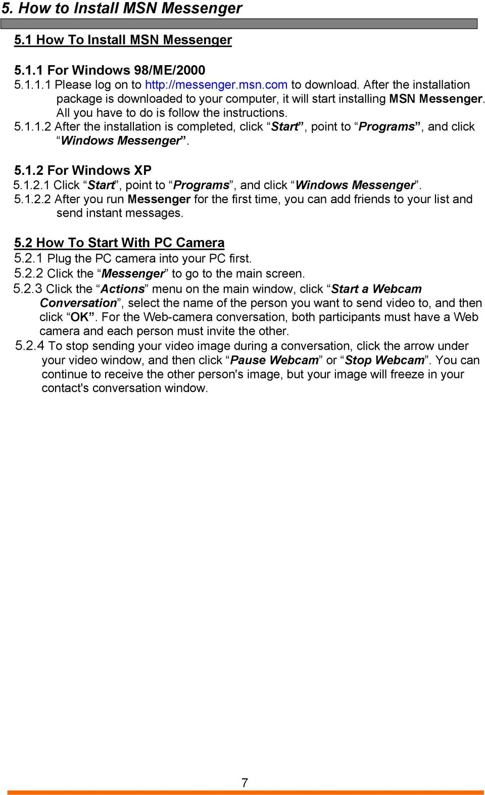 1.2 After the installation is completed, click Start, point to Programs, and click Windows Messenger. 5.1.2 For Windows XP 5.1.2.1 Click Start, point to Programs, and click Windows Messenger. 5.1.2.2 After you run Messenger for the first time, you can add friends to your list and send instant messages.