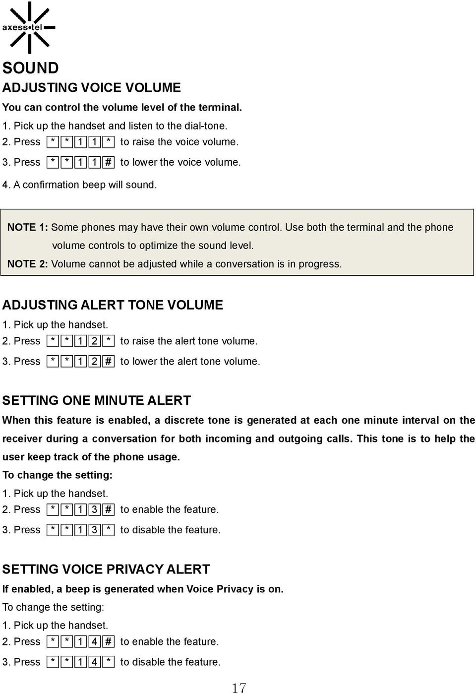 volume controls to optimize the sound level. NOTE 2: Volume cannot be adjusted while a conversation is in progress. ADJUSTING ALERT TONE VOLUME 1. Pick up the handset. 2. Press * * 1 2 * to raise the alert tone volume.