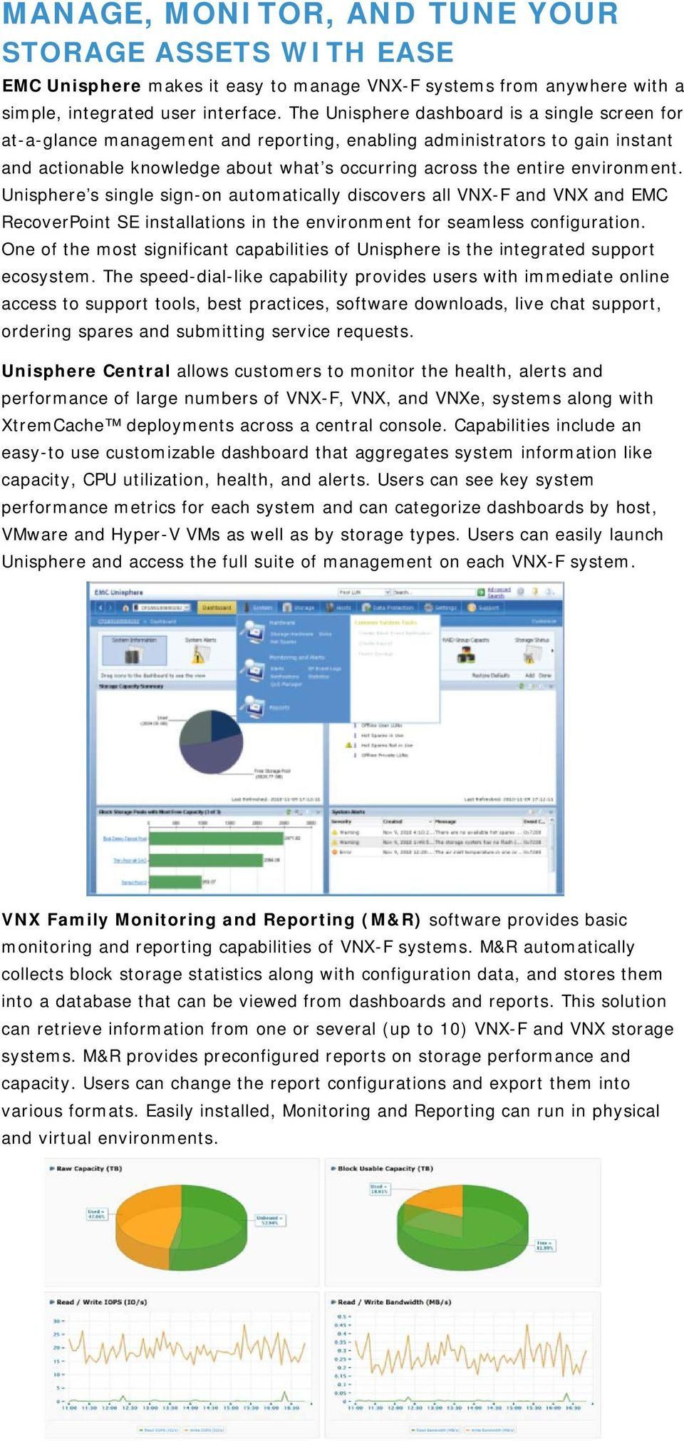 environment. Unisphere s single sign-on automatically discovers all VNX-F and VNX and EMC RecoverPoint SE installations in the environment for seamless configuration.