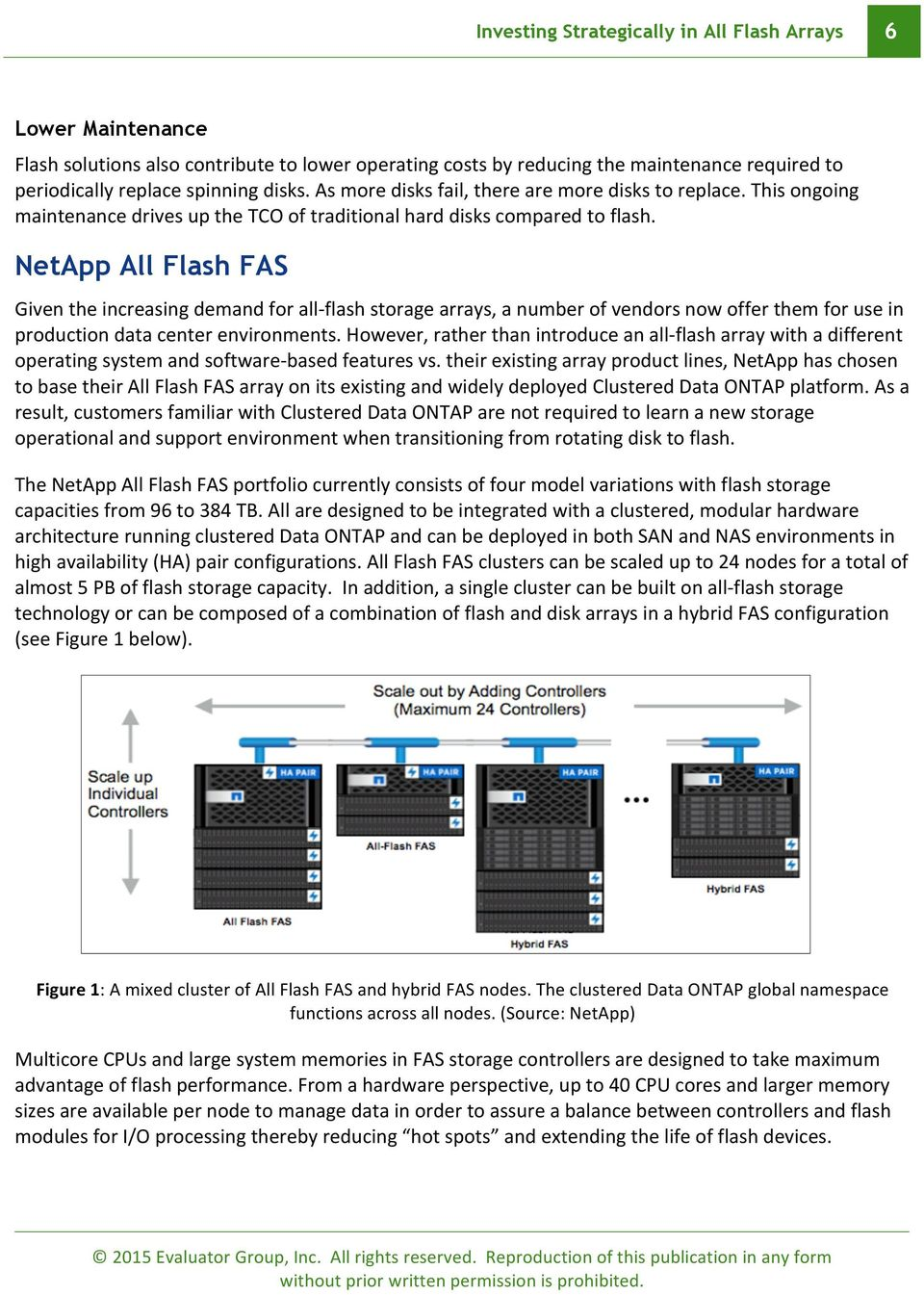 NetApp All Flash FAS Given the increasing demand for all- flash storage arrays, a number of vendors now offer them for use in production data center environments.