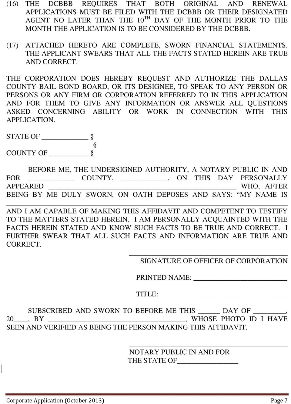 THE CORPORATION DOES HEREBY REQUEST AND AUTHORIZE THE DALLAS COUNTY BAIL BOND BOARD, OR ITS DESIGNEE, TO SPEAK TO ANY PERSON OR PERSONS OR ANY FIRM OR CORPORATION REFERRED TO IN THIS APPLICATION AND