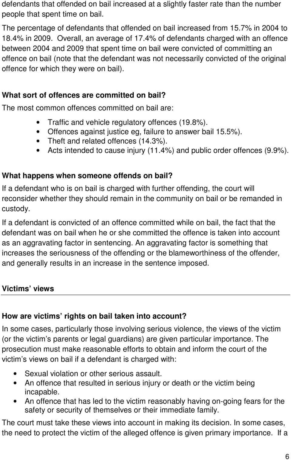 4% of defendants charged with an offence between 2004 and 2009 that spent time on bail were convicted of committing an offence on bail (note that the defendant was not necessarily convicted of the