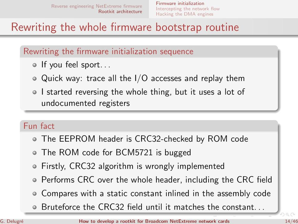 header is CRC32-checked by ROM code The ROM code for BCM5721 is bugged Firstly, CRC32 algorithm is wrongly implemented Performs CRC over the whole header,
