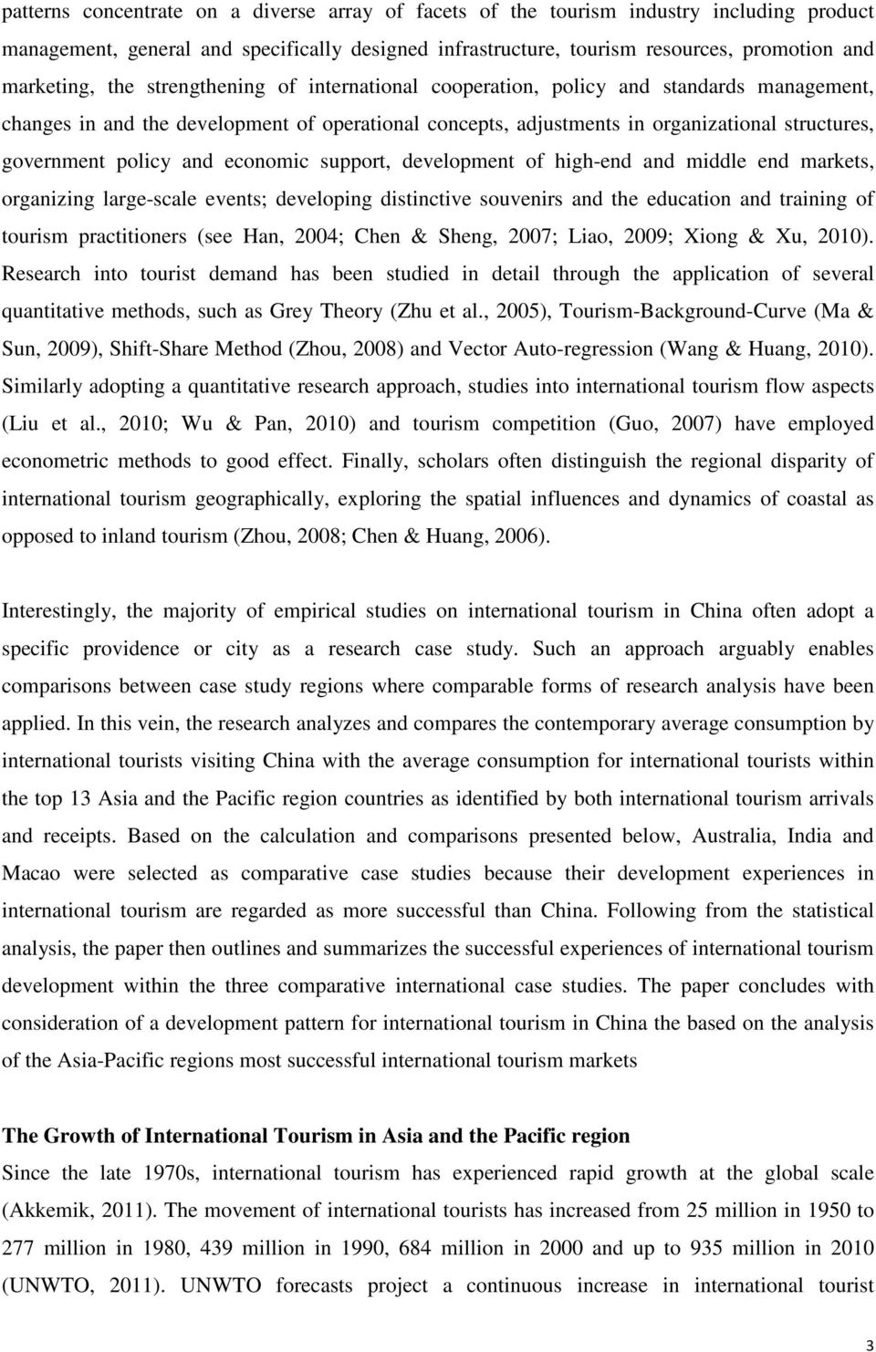 and economic support, development of high-end and middle end markets, organizing large-scale events; developing distinctive souvenirs and the education and training of tourism practitioners (see Han,